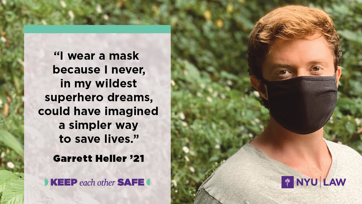 """I wear a mask because I never, in my wildest superhero dreams, could have imagined a simpler way to save lives."" Garrett Heller '21"