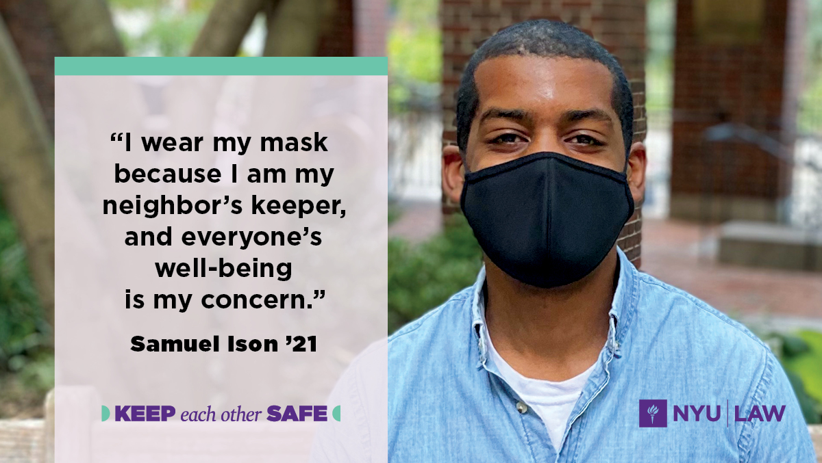 """I wear a mask because I am my neighbor's keeper, and everyone's well-being is my concern.""  Samuel Ison '21"