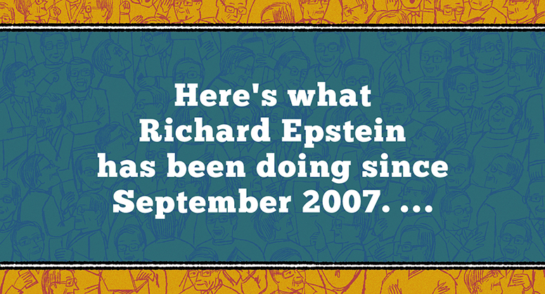 Here's what Richard Epstein has been doing since September, 2007. ...