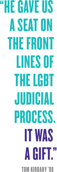 """he gave us a seat on the front lines of the LGBT  Judicial Process.  IT was  a gift."""