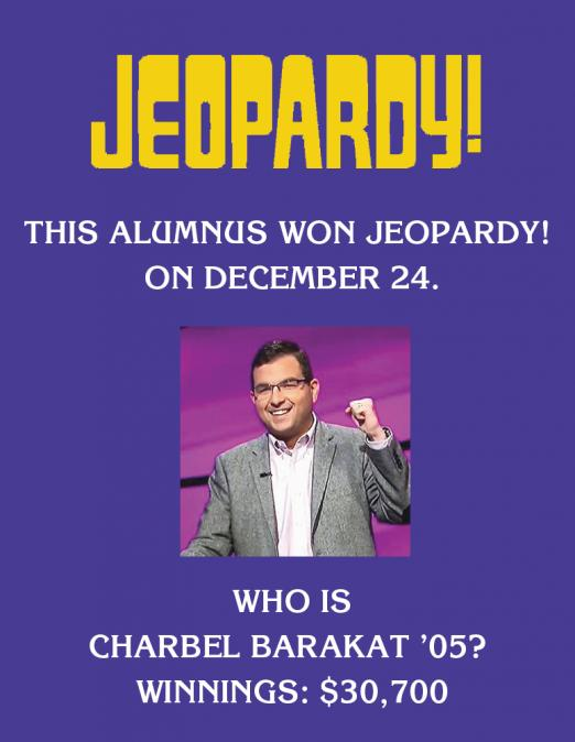 Jeopardy!: THIS ALUMNUS WON JEOPARDY! ON DECEMBER 24. Who is Charbel Barakat '05? Winnings: $30,700
