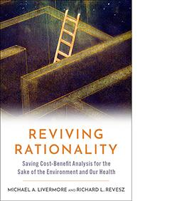 Reviving Rationality: Saving Cost-Benefit Analysis for the Sake of the Environment and Our Health
