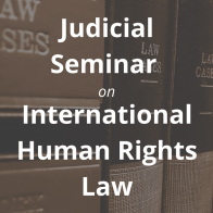 Judicial Seminar on International Human Rights Law
